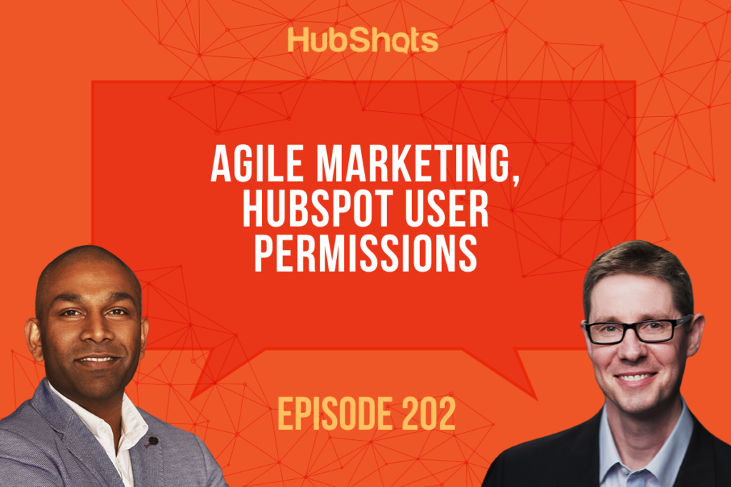 Episode 202: Agile Marketing, HubSpot User Permissions