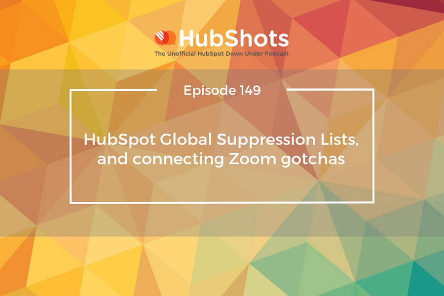 Episode 149: HubSpot Global Suppression Lists, and connecting Zoom gotchas