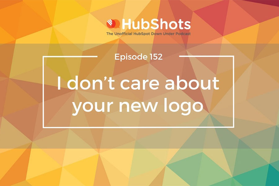 HubShots Episode 152: I don't care about your new logo