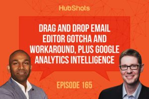 HubShos Episode 165: Drag and Drop email editor gotcha and workaround, plus Google Analytics Intelligence